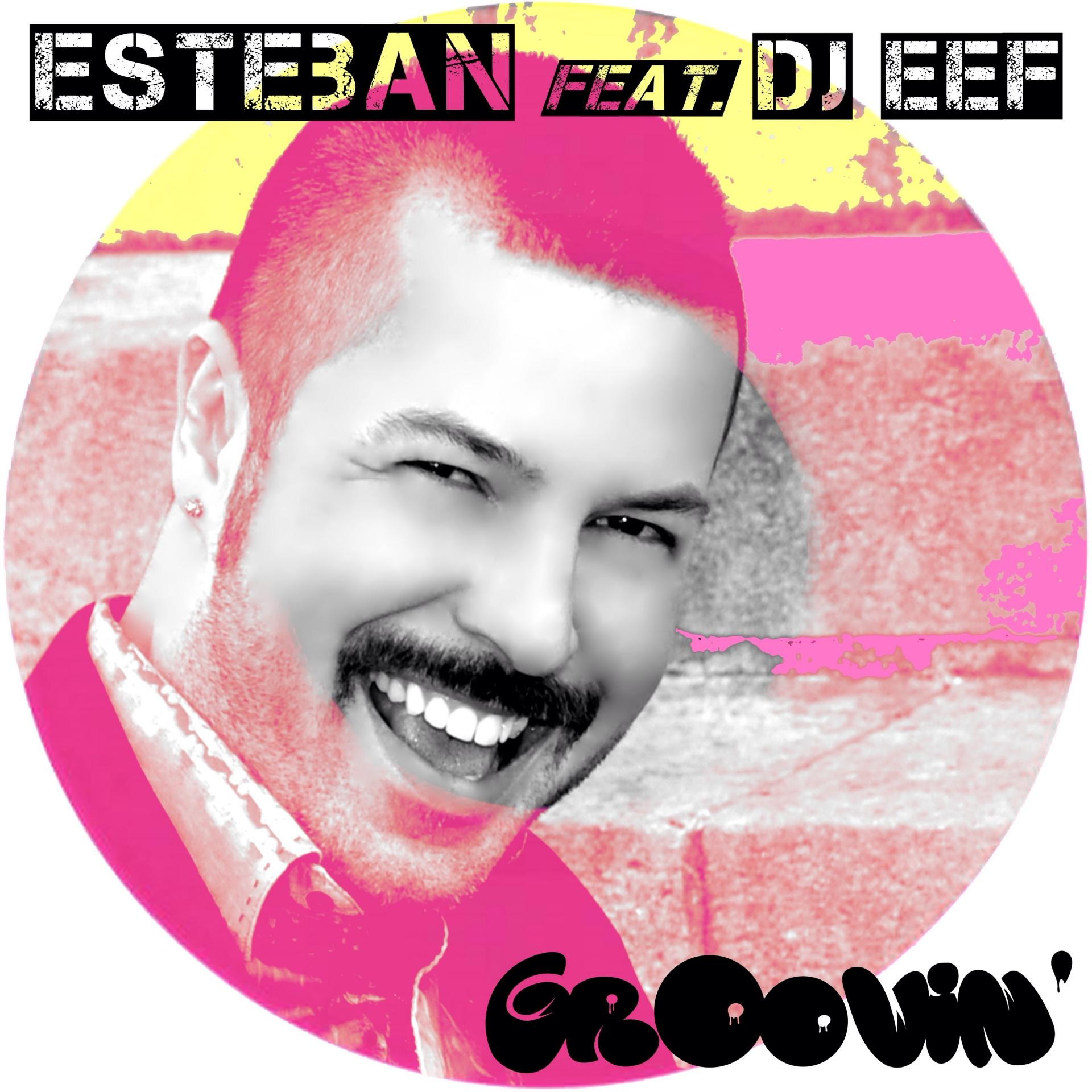 "SINGLE DIGITAL ""Groovin'"" (ESTEBAN feat. DJ EEF)"