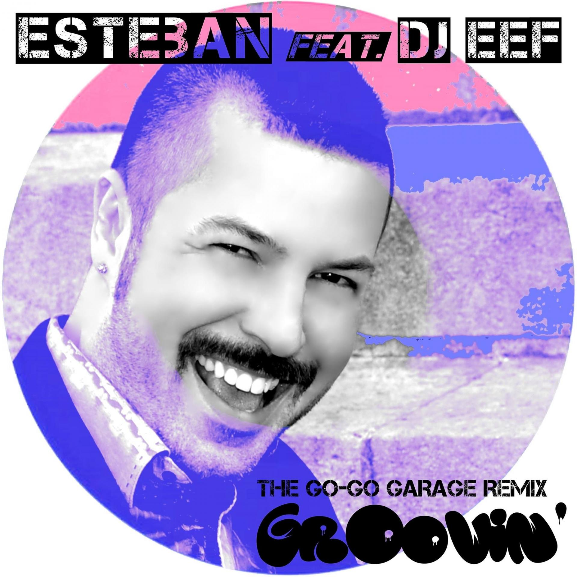 "SINGLE DIGITAL ""Groovin' - The Go-Go Garage Remix"" (ESTEBAN feat. DJ EEF)"